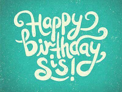 Sis happy  birthday