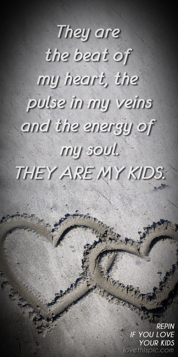 Love Quotes For Children Gorgeous They Are The Beat Of My Heart The Pulse In Grateful Scary