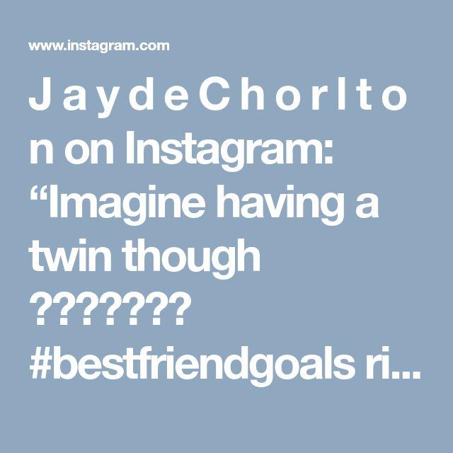 """J a y d e C h o r l t o n on Instagram: """"Imagine having a twin though 😍💔😭🙌🏼👌🏼 #bestfriendgoals right thurrrrr ☝🏽"""""""