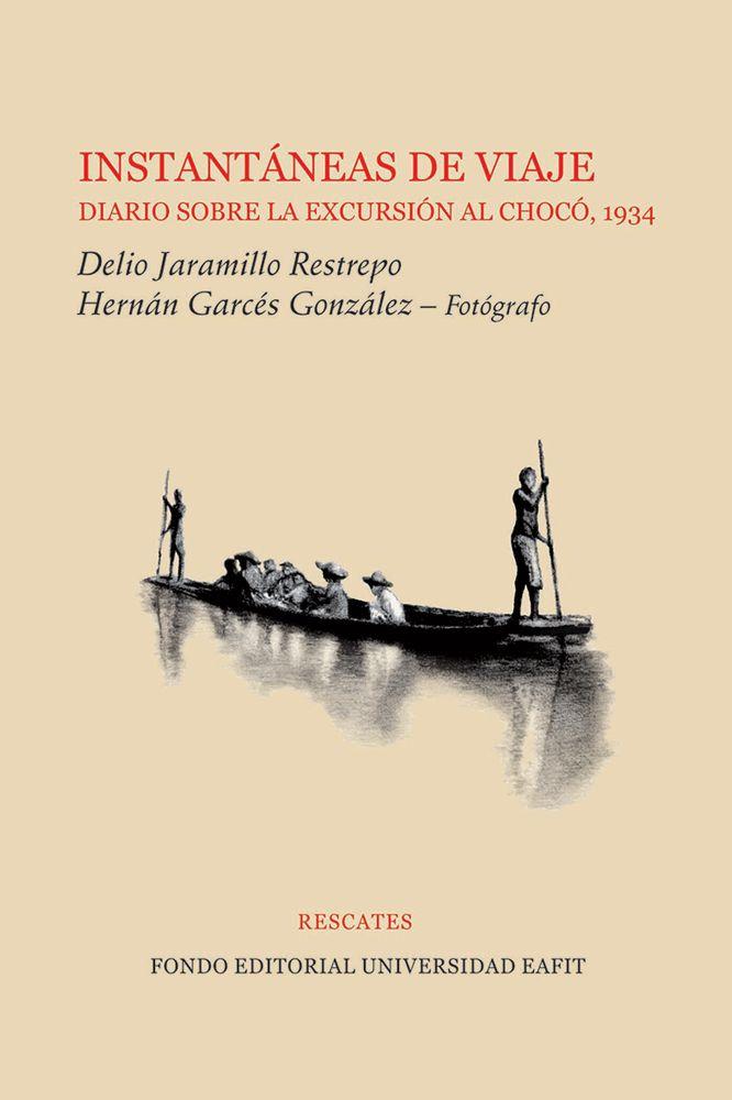 Instantáneas de viaje. Diario sobre la excursión al Chocó, 1934. Delio Jaramillo Restrepo y Hernán Garcés González – Fotógrafo #Rescates #EditorialEAFIT #Viaje #Chocó