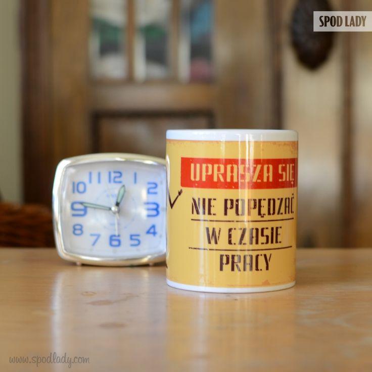 Uprasza się nie popędzać w czasie pracy http://www.spodlady.com/smieszne_kubki