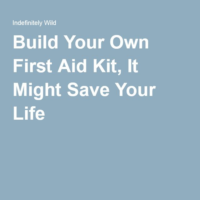 Build Your Own First Aid Kit, It Might Save Your Life