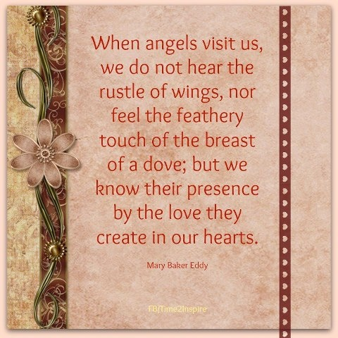 When Angels visit..... Mary Baker Eddy I heard the wings once!