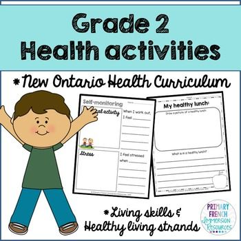 Grade 2 Health - Living Skills and Healthy Living Strands Activities and images to support teaching the *NEW* Ontario Health Curriculum! Includes: ♦ 21 writing/drawing activities to support class discussions ♦ 6 photographs to prompt discussion about how our