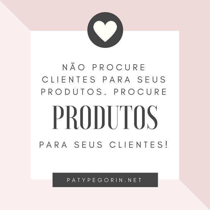 """""""Não procure clientes para seus produtos. Procure produtos para seus clientes""""    Como vender mais em sua loja virtual:  http://patypegorin.net/vender-mais/"""
