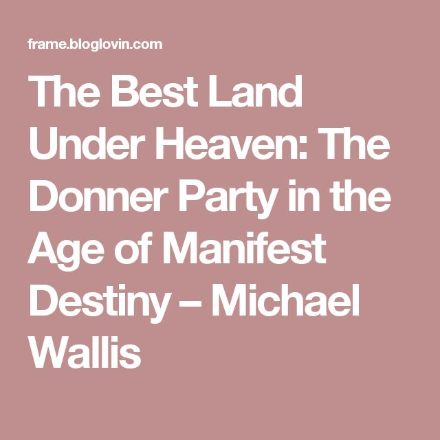 The Best Land Under Heaven: The Donner Party in the Age of Manifest Destiny – Michael Wallis