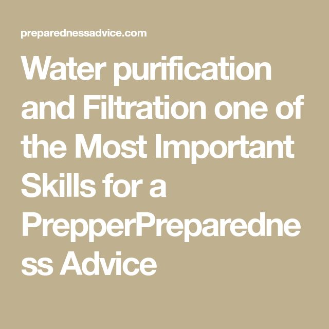 Water purification and Filtration one of the Most Important Skills for a PrepperPreparedness Advice