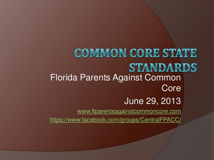 Florida Parents Against Common Core PowerPoint presentation. Background, facts and big players behind Common Core.