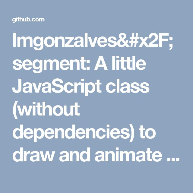 lmgonzalvessegment a little javascript class without dependencies to draw and animate