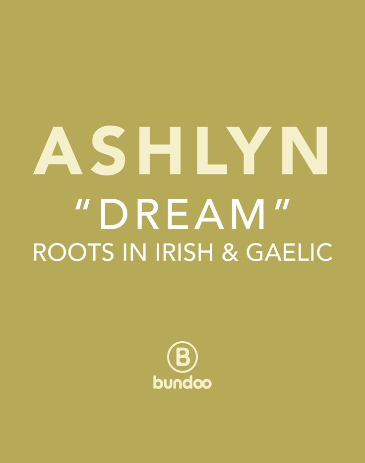 "Ashlyn is a modern version of the Irish name Aislinn. It has roots in Irish and Gaelic and can be translated to mean ""dream."" Ashlyn first came into use during the 1980s, and the name has been increasing in popularity for girls in the United States.  Similar Names: Ashleen, Ashlynn Famous Ashlyn Names: Ashlyn Sanchez (actress), Ashlyn Harris (soccer player)"