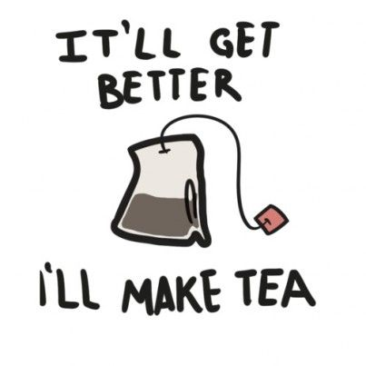 Don't worry about a thing, I'll make tea! #Inspiration