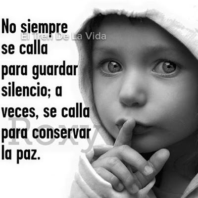 """No siempre se calla para guardar silencio; a veces se calla para conservar la paz. """"Anónimo"""""""