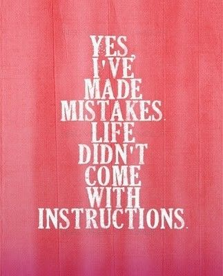 Yes, I've made mistakes.  Life didn't come with instructions.: Sayings, Mistakes, Inspiration, Life, Quotes, Truth, Wisdom, Thought