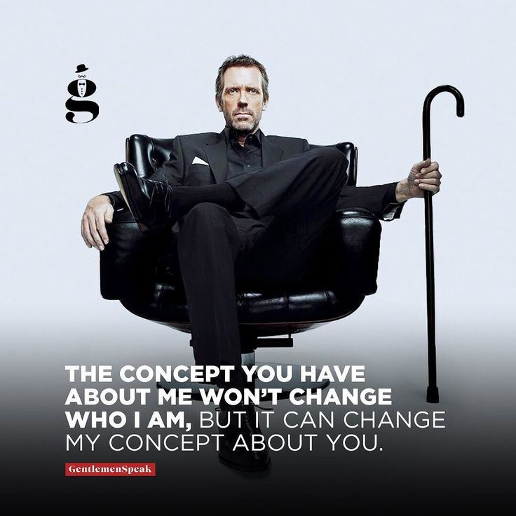 Wise words said by Dr. House in the tv serial House M.D.