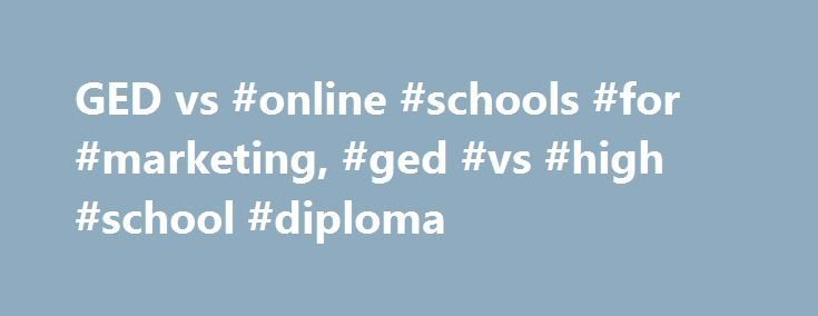 GED vs #online #schools #for #marketing, #ged #vs #high #school #diploma http://poland.remmont.com/ged-vs-online-schools-for-marketing-ged-vs-high-school-diploma/  # GED vs. High School Diploma GED is not the same thing as earning a high school diploma. Fact 1: GED is often considered less desirable for those hoping to attend college. Some universities do not view GEDs as equivalent to diplomas for admission, and others require more extra credits from a GED holder than from a student with a…