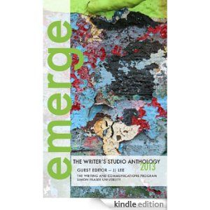 emerge 2013 (emerge: The Writer's Studio Anthology) eBook: Janet Fretter, Kait Fowlie, Cary O'Malley, Nikki Hillman, Chelene Knight, Danielle Demi, Candie Tanaka, Barbara Baydala, Kristy Storey, JJ Lee: Amazon.ca: Kindle Store