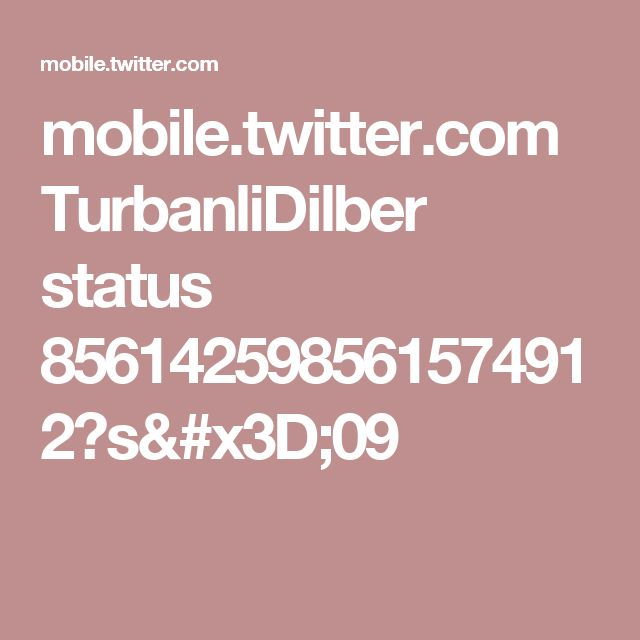 mobile.twitter.com TurbanliDilber status 856142598561574912?s=09