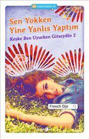 Sen Yokken Yine Yanlış Yaptım : Keşke Ben Uyurken Gitseydin 2 - French Oje