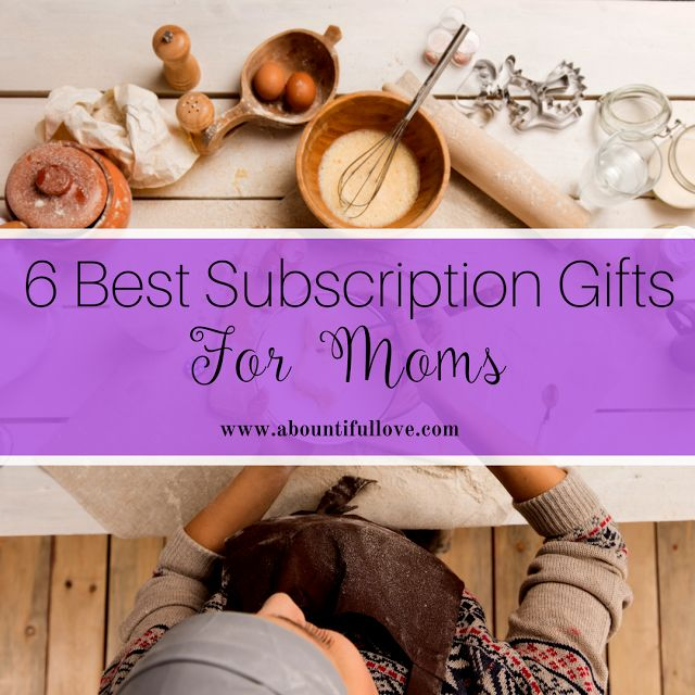 A Bountiful Love: 6 Best Subscription Gifts For Moms
