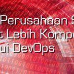 Bagaimana Perusahaan Shell Dapat Lebih Kompetitif via DevOps