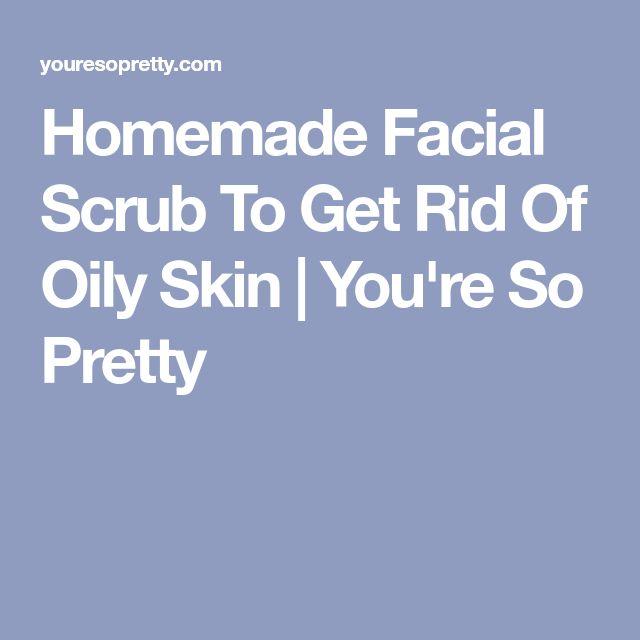Homemade Facial Scrub To Get Rid Of Oily Skin | You're So Pretty