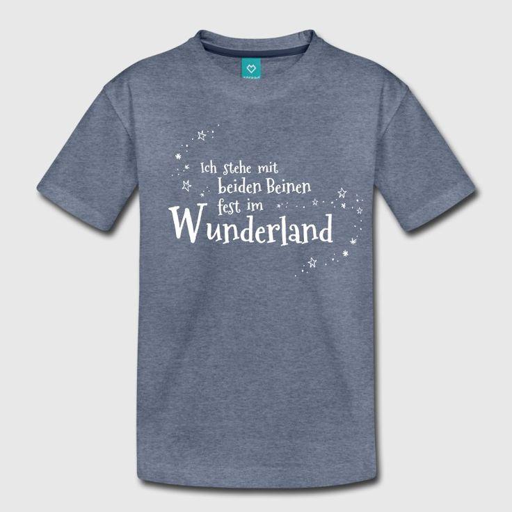 Ich stehe mit beiden Beinen fest im Wunderland - Kinder Premium T-Shirt