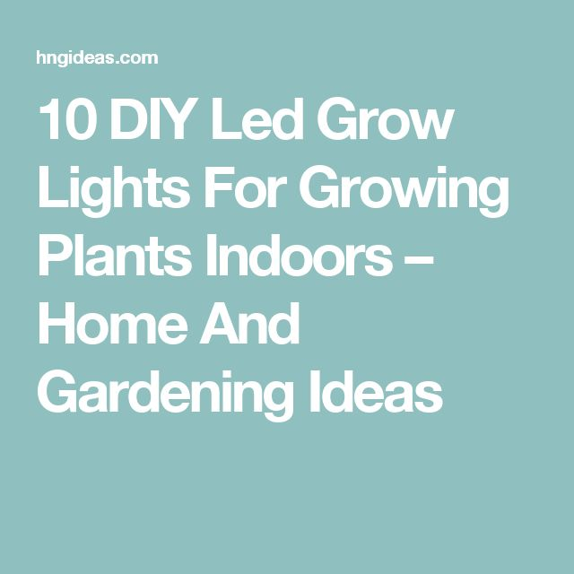 10 DIY Led Grow Lights For Growing Plants Indoors – Home And Gardening Ideas