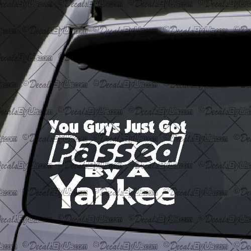 You Guys Just Got Passed By A Yankee Decal   Decal   Car Window Decal