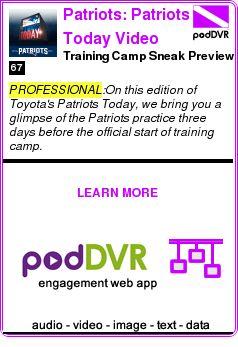 #PROFESSIONAL #PODCAST  Patriots: Patriots Today Video    Training Camp Sneak Preview    LISTEN...  http://podDVR.COM/?c=3807c617-309b-d591-28c9-97124d8a588e