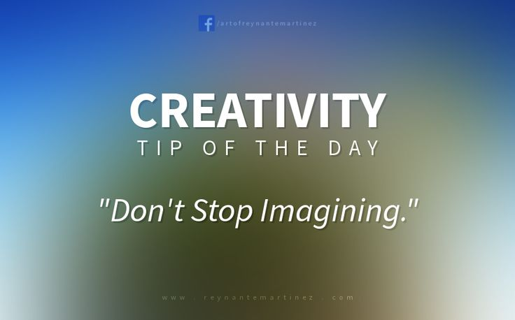 "Creativity Tip of the Day: ""Don't Stop Imagining."""