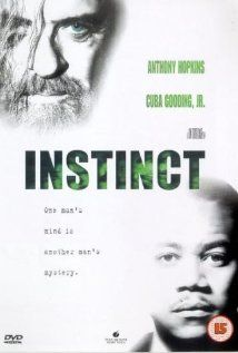 Instinct: This is a mind-blowing movie.  It will change the way you think about the world. The scenes of Hopkins with the gorillas are unforgettable. One movie to watch before you die.