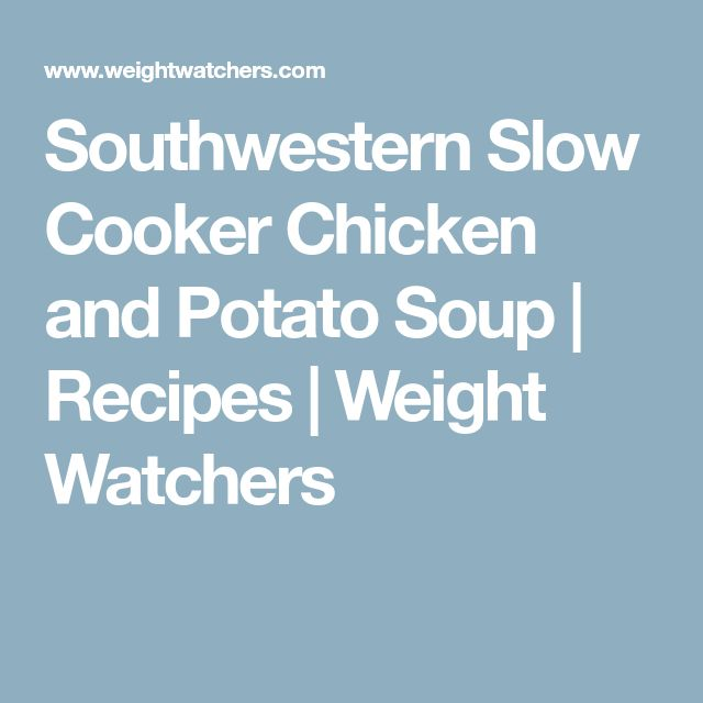 Southwestern Slow Cooker Chicken and Potato Soup | Recipes | Weight Watchers