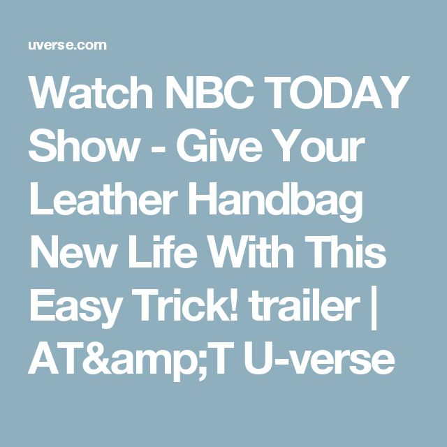 Watch NBC TODAY Show - Give Your Leather Handbag New Life With This Easy Trick! trailer | AT&T U-verse