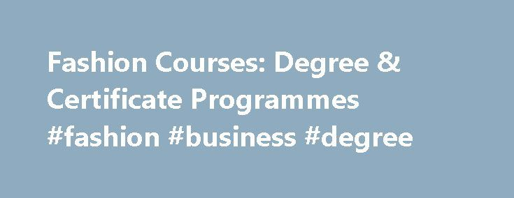 Fashion Courses: Degree & Certificate Programmes #fashion #business #degree http://arizona.nef2.com/fashion-courses-degree-certificate-programmes-fashion-business-degree/  # Fashion, Innovation & Communication London School of Business and Finance, along with its partners, provides specialised courses written by industry experts. Whether you want to impress at a leading international company or are looking to establish your own, we can provide the qualifications and real-world expertise…
