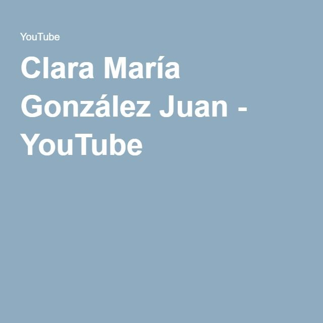 Clara María González Juan - YouTube