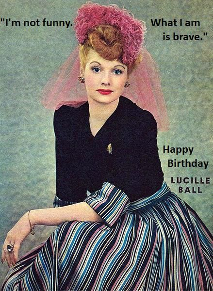Lucille Ball on humor and bravery.