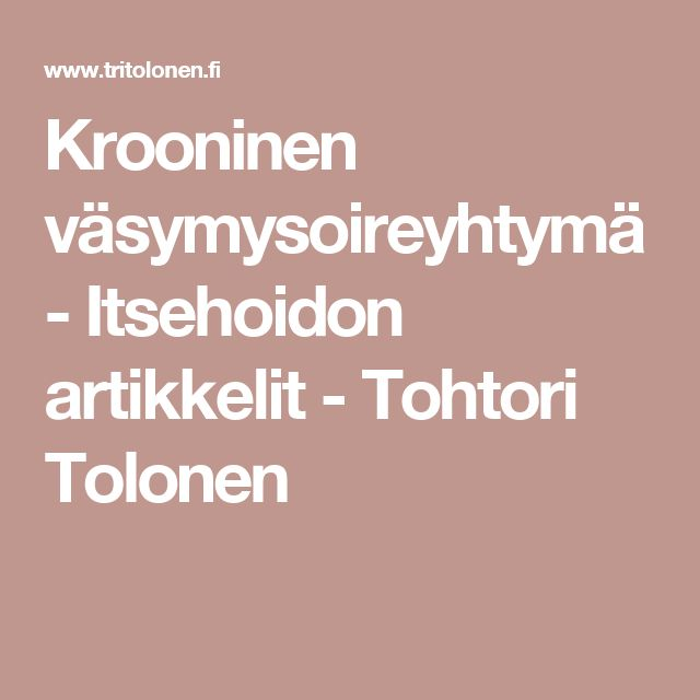 Krooninen väsymysoireyhtymä - Itsehoidon artikkelit - Tohtori Tolonen