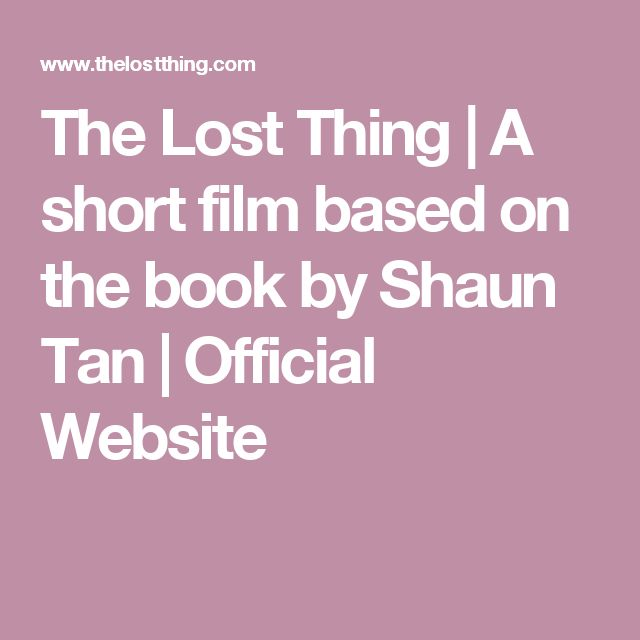 The Lost Thing | A short film based on the book by Shaun Tan | Official Website http://www.thelostthing.com/