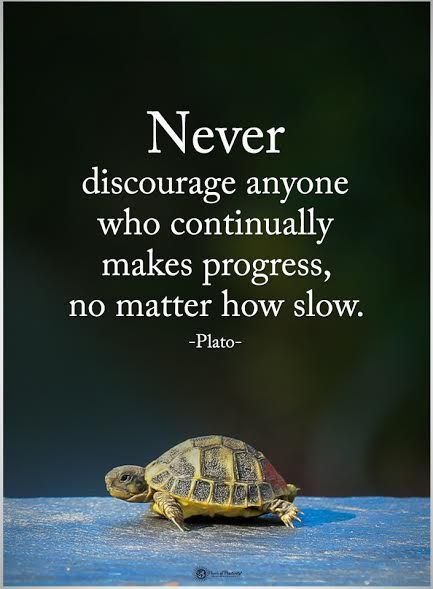 Never discourage anyone who continually makes progress, no matter how slow.