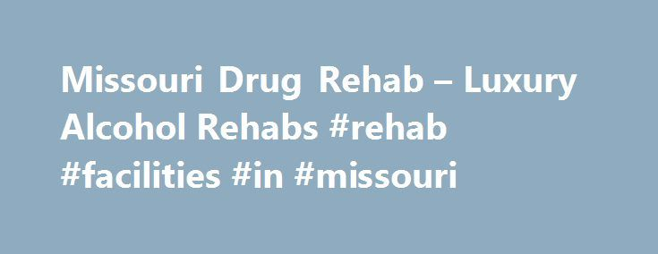 Missouri Drug Rehab – Luxury Alcohol Rehabs #rehab #facilities #in #missouri http://coupons.nef2.com/missouri-drug-rehab-luxury-alcohol-rehabs-rehab-facilities-in-missouri/  # Missouri Inpatient Drug Rehab Centers Find a Local Rep Inpatient Vs. Outpatient Rehabilitation in Missouri One of the when you or your loved one chooses between rehabs in is deciding between Rehabilitation. Many people outpatient rehabilitation thinking it will be. While this. those choosing in-patient treatment in…