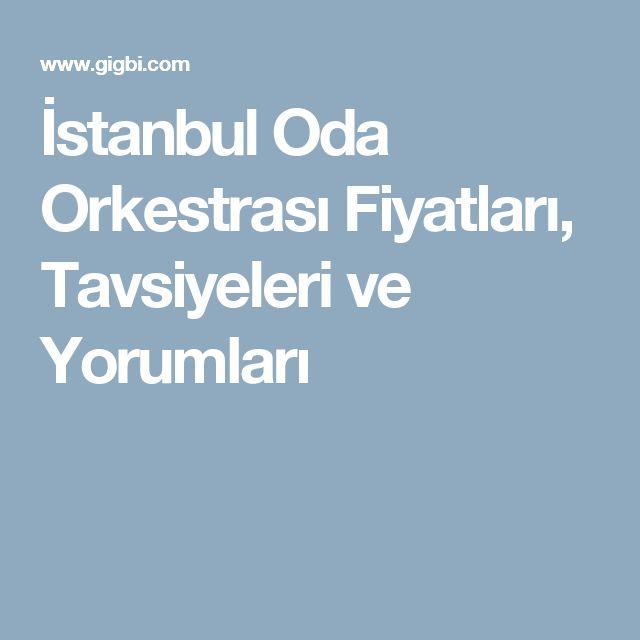 İstanbul Oda Orkestrası Fiyatları, Tavsiyeleri ve Yorumları