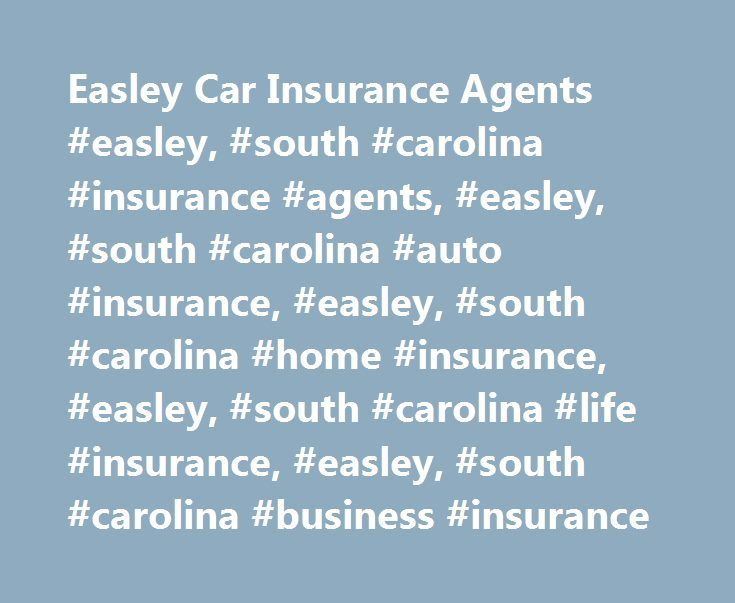 Easley Car Insurance Agents #easley, #south #carolina #insurance #agents, #easley, #south #carolina #auto #insurance, #easley, #south #carolina #home #insurance, #easley, #south #carolina #life #insurance, #easley, #south #carolina #business #insurance http://portland.remmont.com/easley-car-insurance-agents-easley-south-carolina-insurance-agents-easley-south-carolina-auto-insurance-easley-south-carolina-home-insurance-easley-south-carolina-life-insur/  # Car Insurance Agents in Easley, SC…