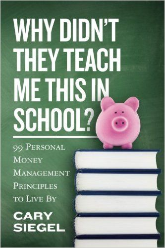 Why Didn't They Teach Me This in School?: 99 Personal Money Management Principles to Live By: Cary Siegel: 9781481027564: Amazon.com: Books