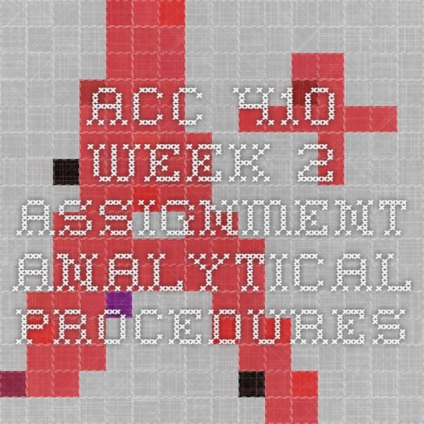 acc 410 week 2 assignment analytical Acc 410 entire course for more classes visit wwwsnaptutorialcom acc 410 week 1 dq 1 internal vs external audit staffs acc 410 week 1 dq 2 audit reports acc 410 week 1 assignment generally accepted auditing standards acc 410 week 2 dq 1 balance sheet verification acc 410 week 2 dq 2 accounting principles acc 410 week 2 assignment analytical.