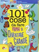 """Pedagogia e didattica: un blog: """"101 cose da fare prima di diventare grande"""", simpatico manuale di Lisciani"""