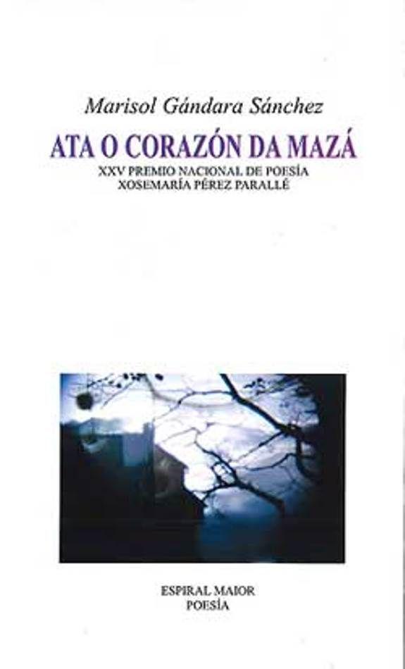 "GÁNDARA SÁNCHEZ, Marisol: ""Ata o corazón da mazá"". 2013. http://kmelot.biblioteca.udc.es/record=b1502803~S10*gag"
