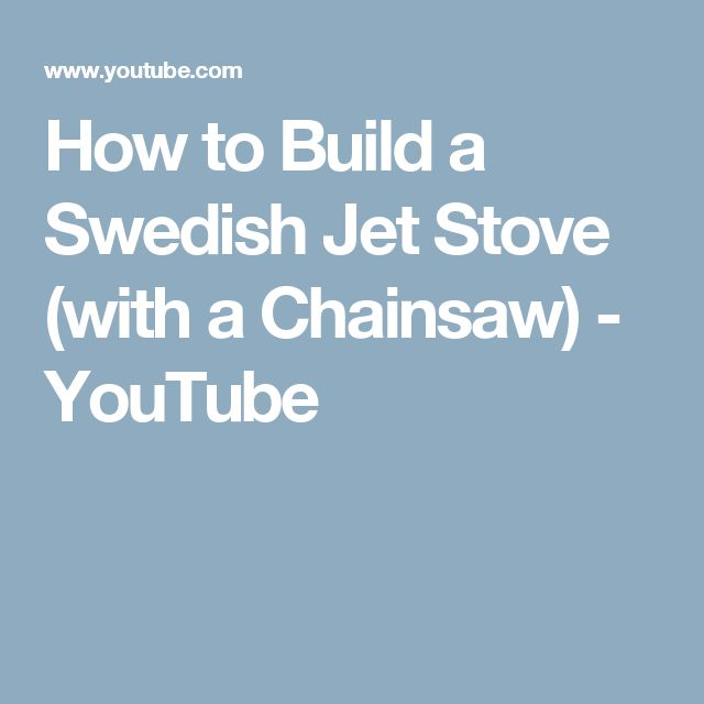 How to Build a Swedish Jet Stove (with a Chainsaw) - YouTube