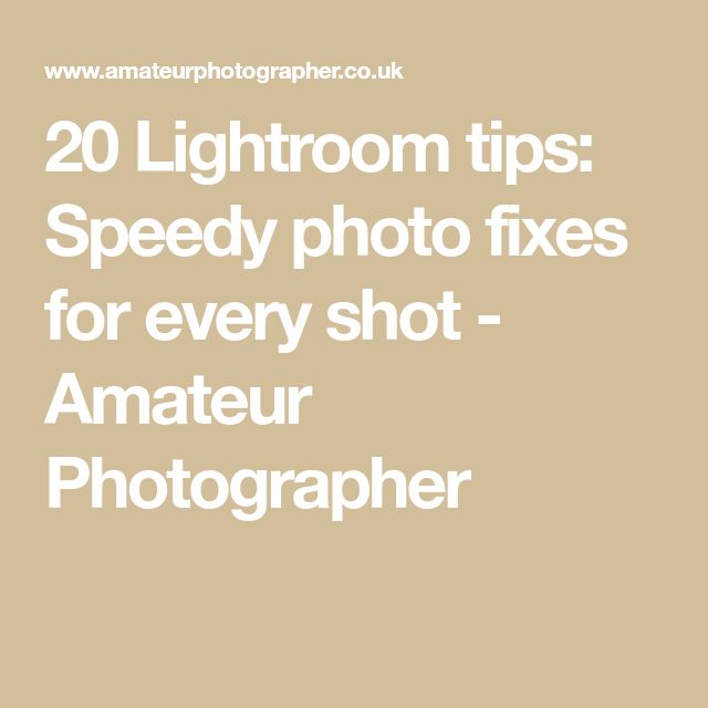 20 Lightroom tips: Speedy photo fixes for every shot - Amateur Photographer