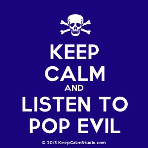 keep calm and listen to pop evil | Keep Calm and Listen To Pop Evil' design on t-shirt, poster, mug and ...