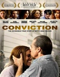 Conviction - inspired by the story of a high-school dropout who puts herself through law school to represent a brother she believes has been unjustly convicted in his appeal.